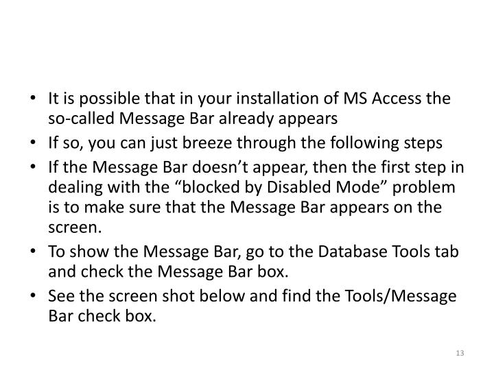 It is possible that in your installation of MS Access the so-called Message Bar already appears