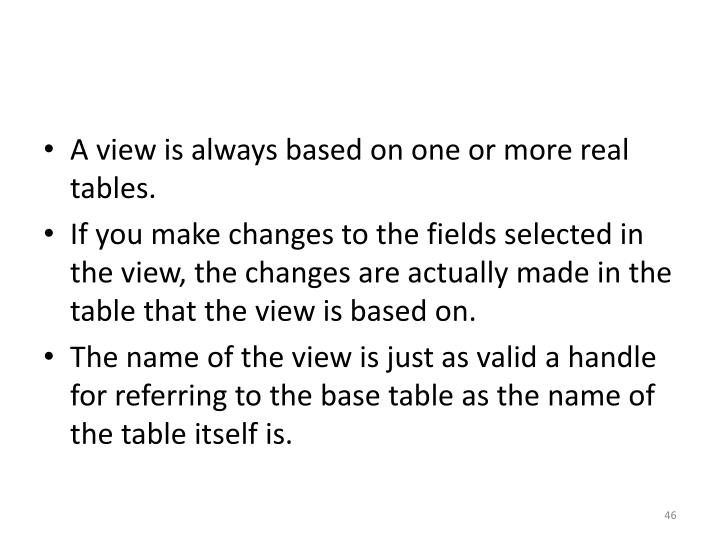 A view is always based on one or more real tables.