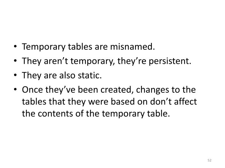 Temporary tables are misnamed.