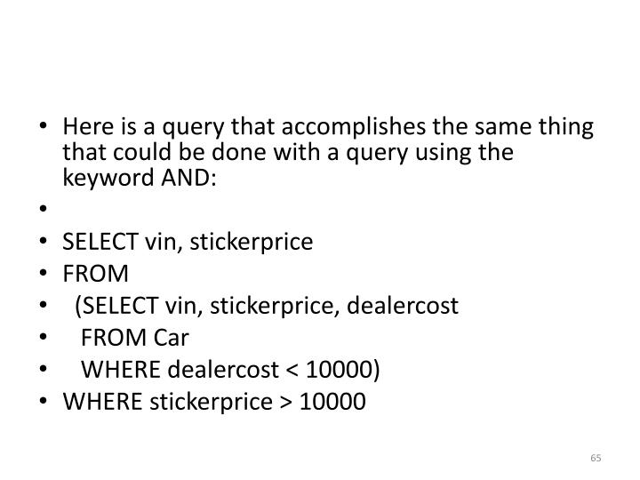 Here is a query that accomplishes the same thing that could be done with a query using the keyword AND: