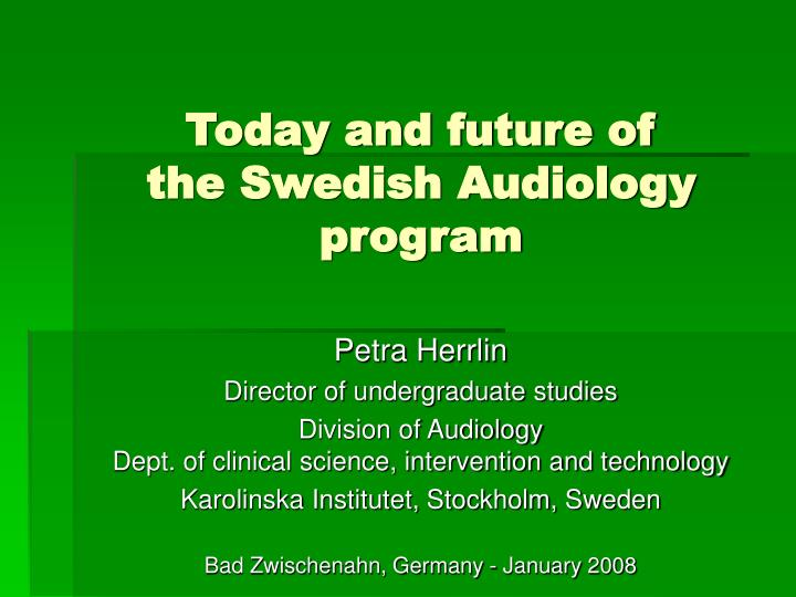 today and future of the swedish audiology program n.