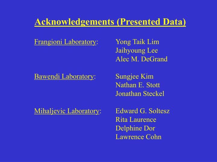 Acknowledgements (Presented Data)