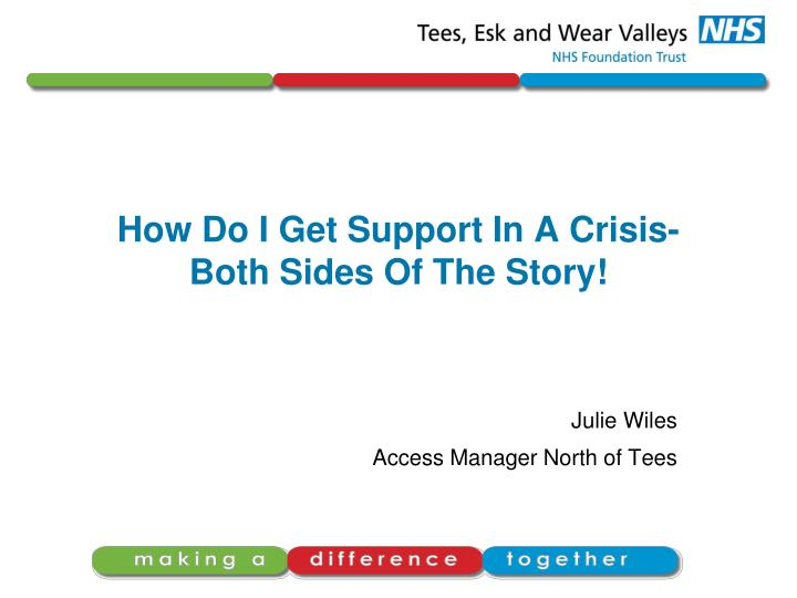 How do i get support in a crisis both sides of the story