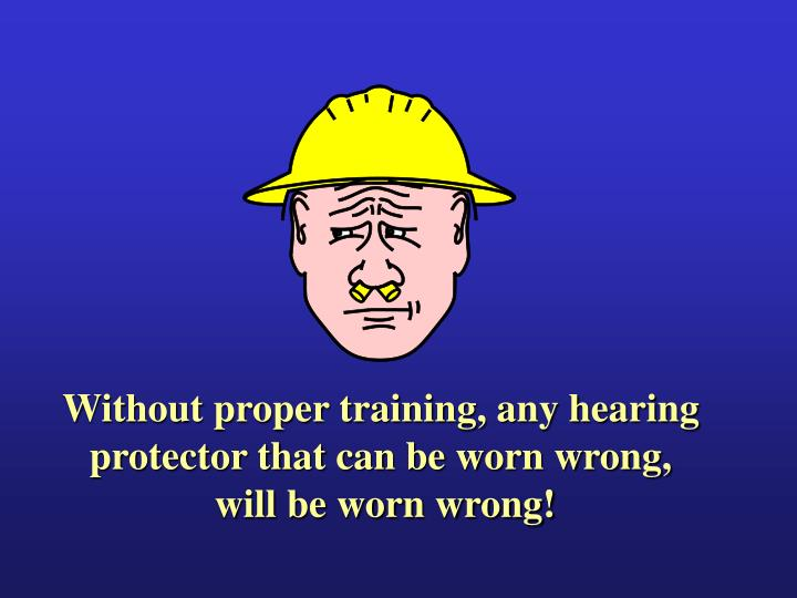 Without proper training, any hearing
