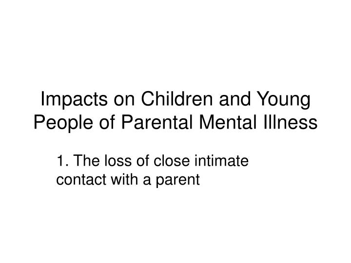 Impacts on children and young people of parental mental illness