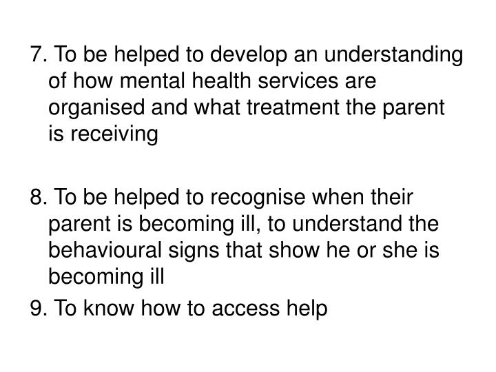 7. To be helped to develop an understanding of how mental health services are