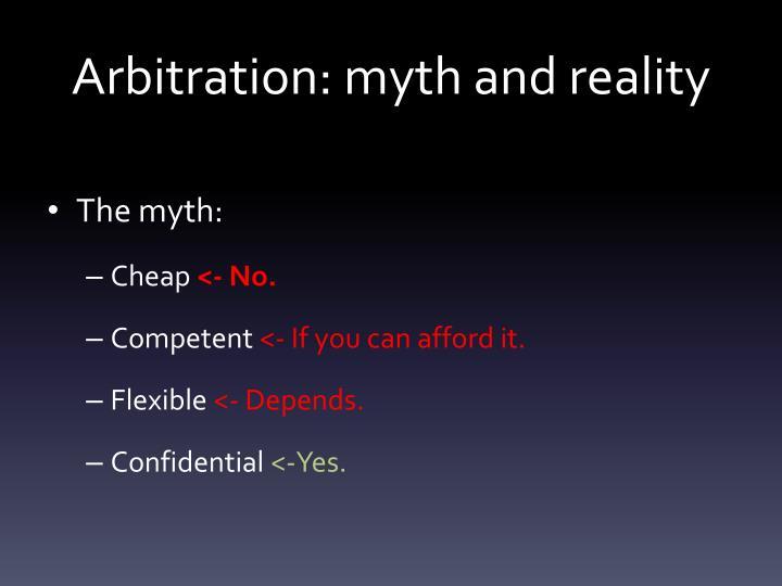 Arbitration: myth and reality
