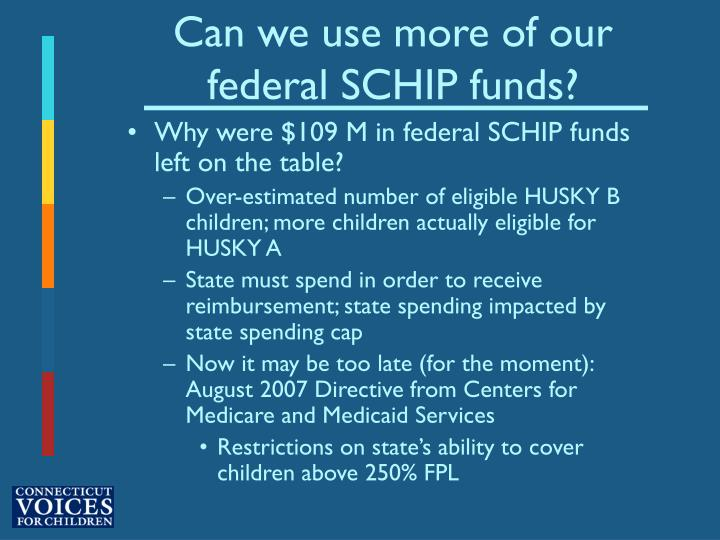 Can we use more of our federal SCHIP funds?