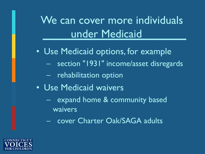 We can cover more individuals under Medicaid
