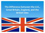 the difference between the u k great britain england and the british isles