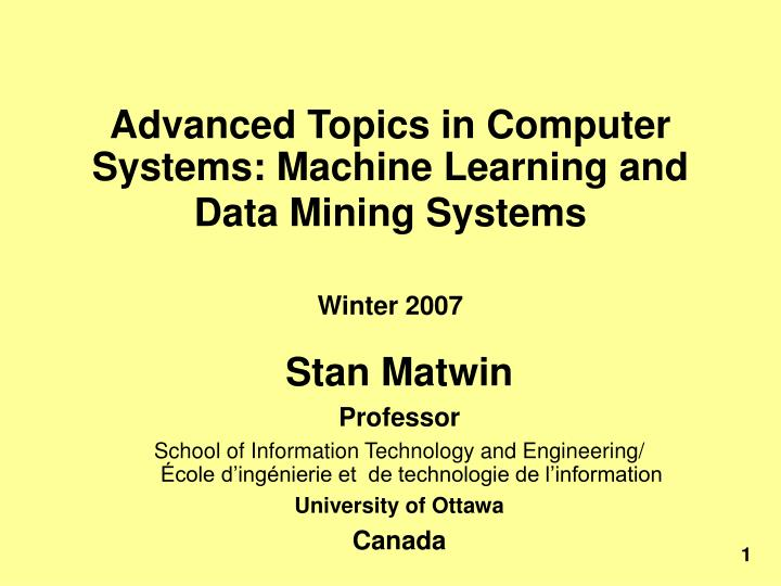 advanced topics in computer systems machine learning and data mining systems winter 2007 n.