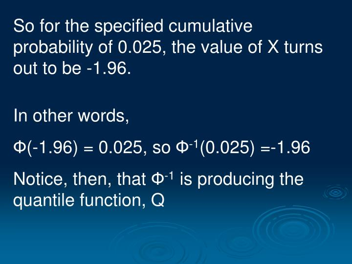 So for the specified cumulative probability of 0.025, the value of X turns out to be -1.96.