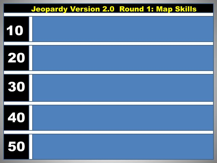 Jeopardy Version 2.0  Round 1: Map Skills