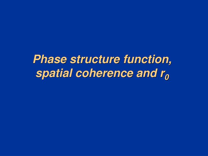 Phase structure function, spatial coherence and r