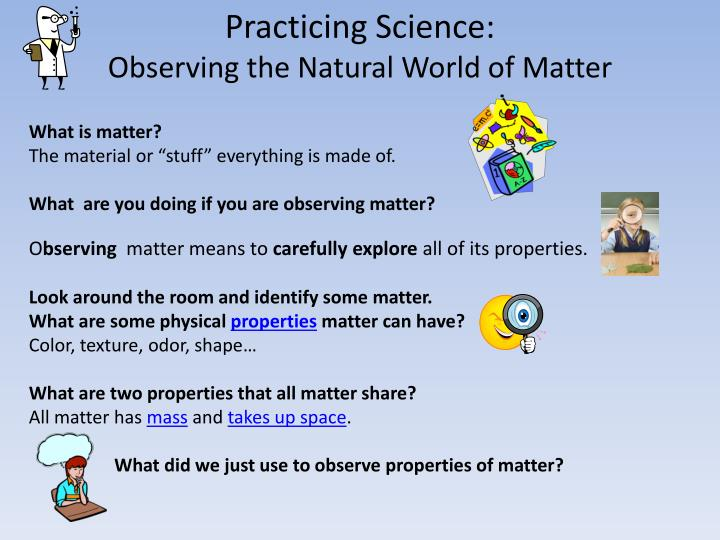 Practicing science observing the natural world of matter