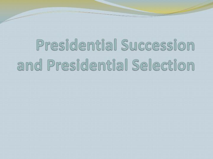 presidential succession and presidential selection