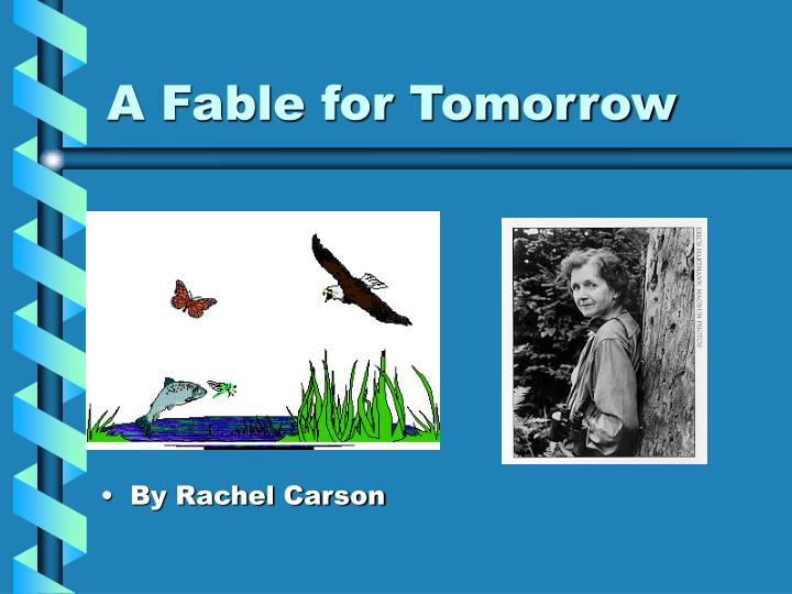rachel carson a fable for tomorrow essay Essays - largest database of quality sample essays and research papers on rachel carson a fable for tomorrow.