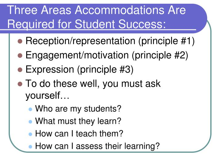 Three areas accommodations are required for student success