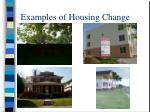 examples of housing change