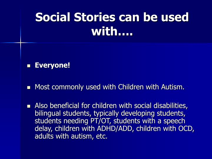 Social Stories can be used with….