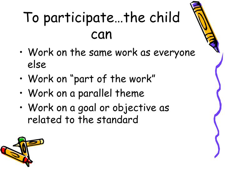 To participate…the child can