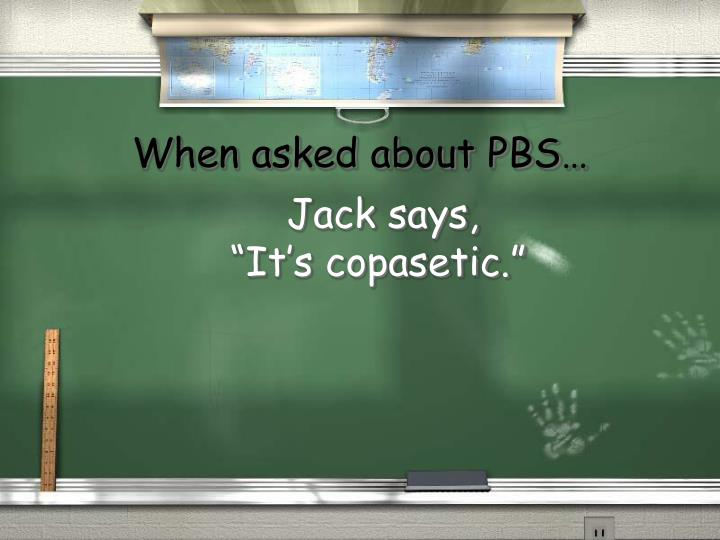 When asked about PBS…