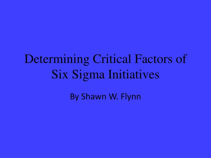 determining critical factors of six sigma initiatives n.
