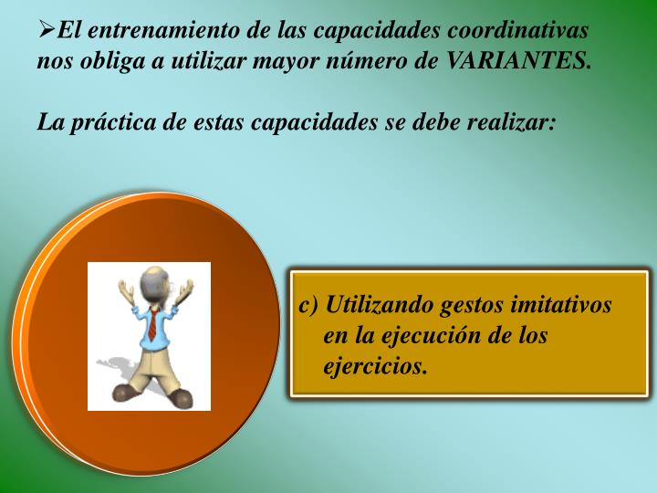 El entrenamiento de las capacidades coordinativas nos obliga a utilizar mayor número de VARIANTES.