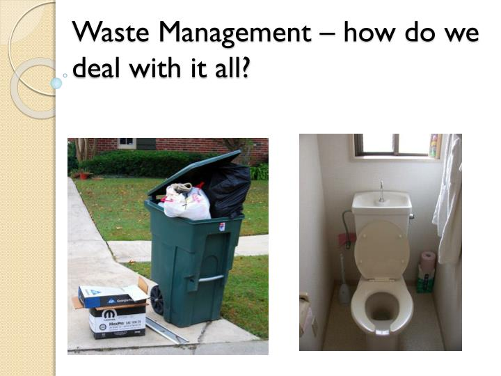 PPT - Waste Management – how do we deal with it all? PowerPoint