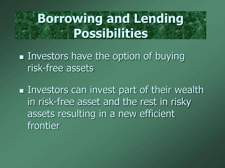 Borrowing and Lending Possibilities