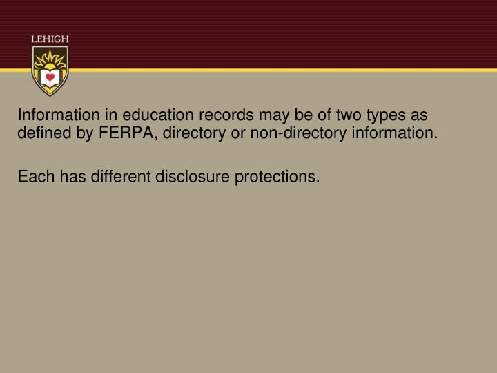 Information in education records may be of two types as defined by FERPA, directory or non-directory information.
