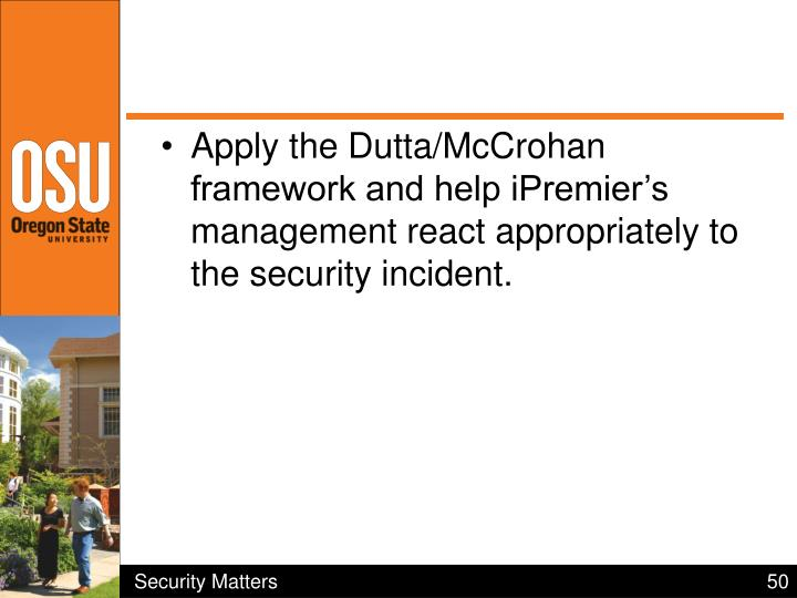 Apply the Dutta/McCrohan framework and help iPremier's management react appropriately to the security incident.
