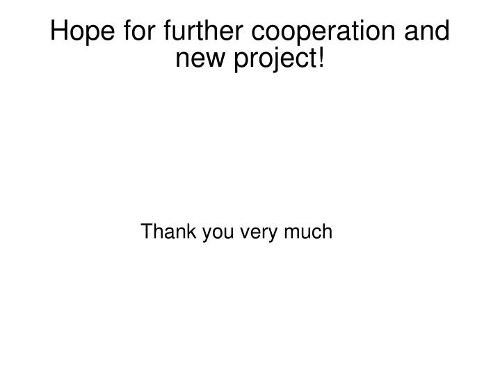 Hope for further cooperation and new project!
