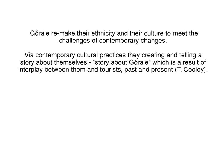Górale re-make their ethnicity and their culture to meet the challenges of contemporary changes.
