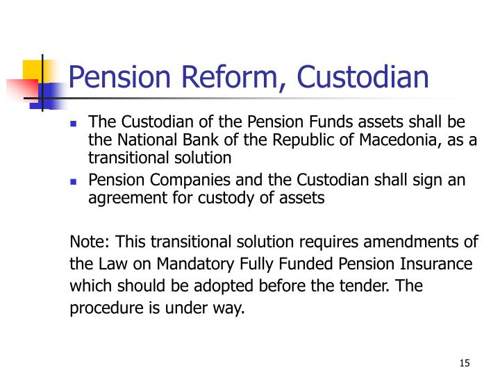 Pension Reform, Custodian
