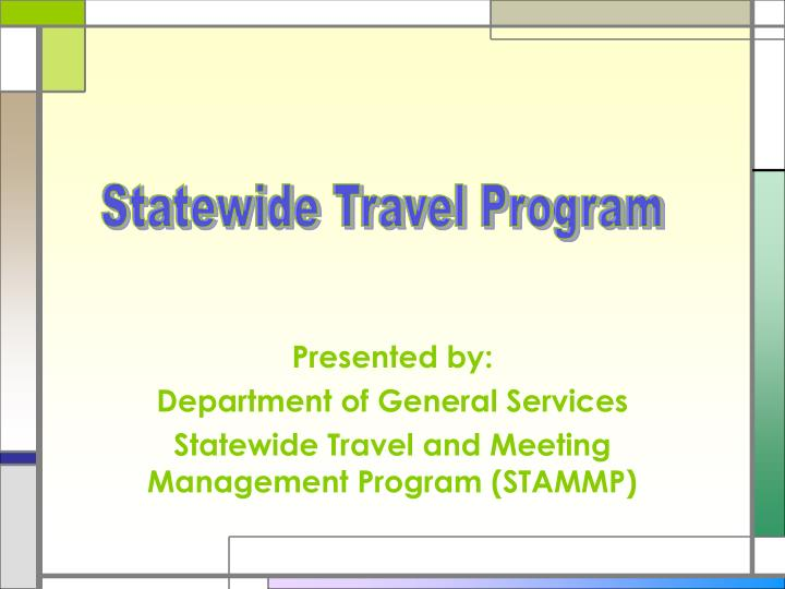 presented by department of general services statewide travel and meeting management program stammp n.