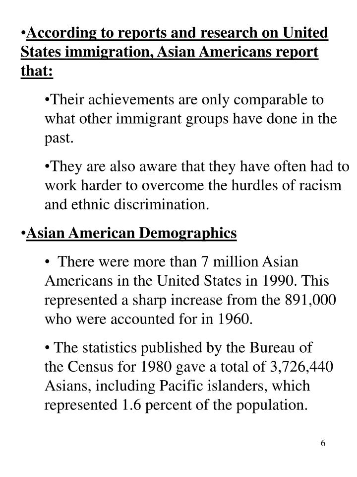 According to reports and research on United States immigration, Asian Americans report that: