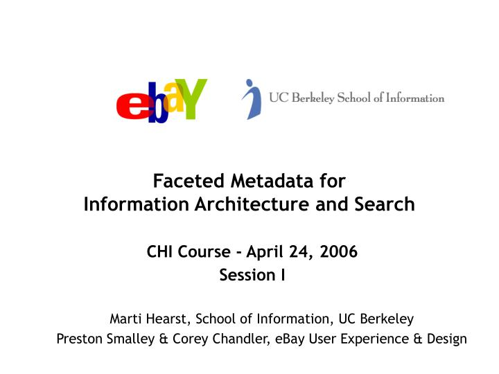 faceted metadata for information architecture and search chi course april 24 2006 session i n.