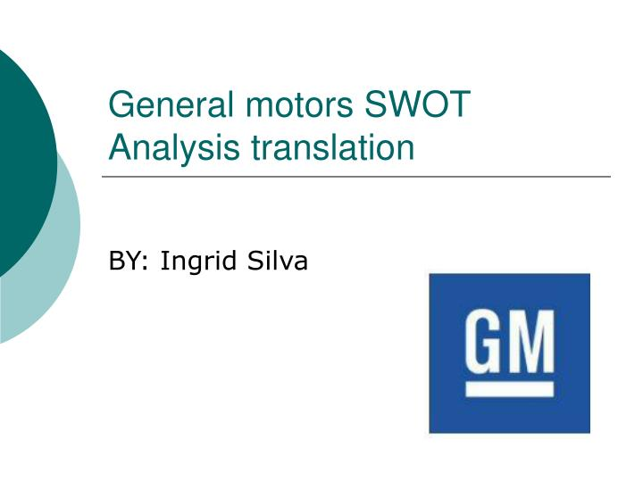 swot analysis on general motors essay The data researched and also found in the case study   toyota  nissan  ford/mazda  general motors  innovation and r&d company analysis honda.