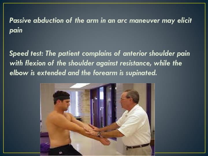 Passive abduction of the arm in an arc maneuver may elicit pain