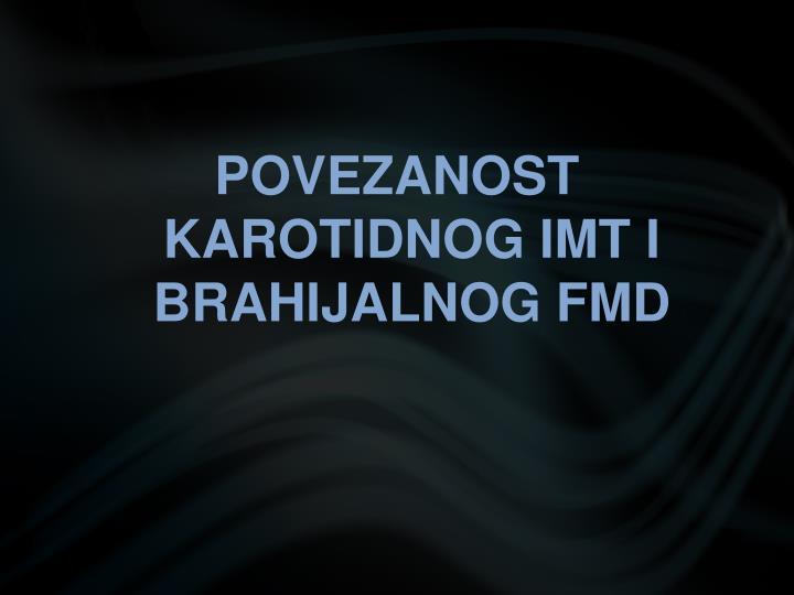 POVEZANOST KAROTIDNOG IMT I BRAHIJALNOG FMD