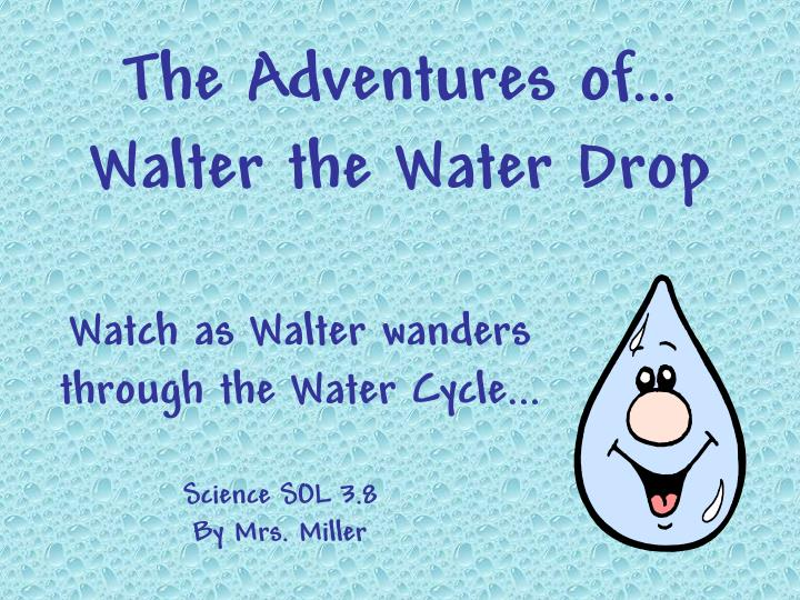 the adventures of walter the water drop n.