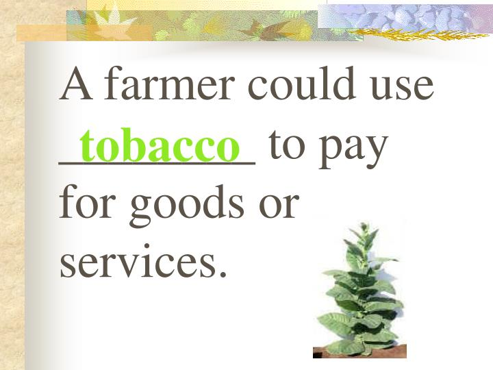 A farmer could use ________ to pay for goods or services.