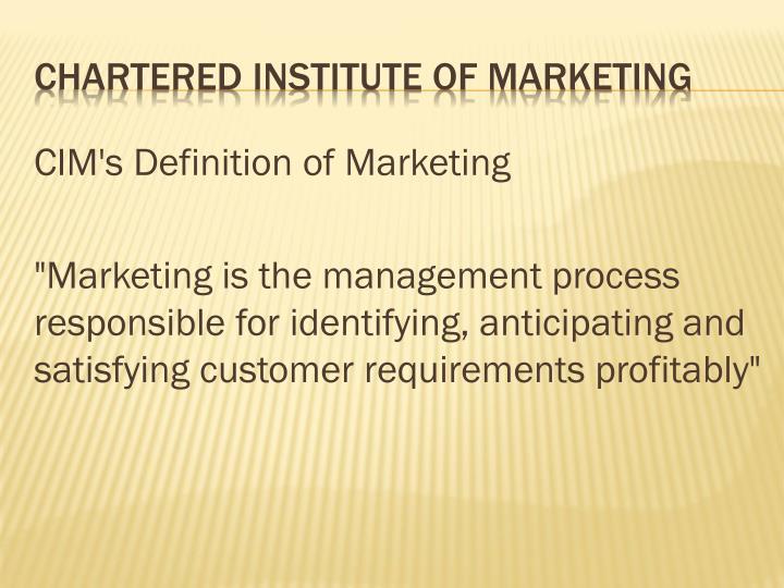 CIM's Definition of Marketing