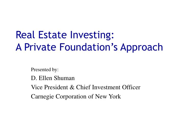 Real estate investing a private foundation s approach