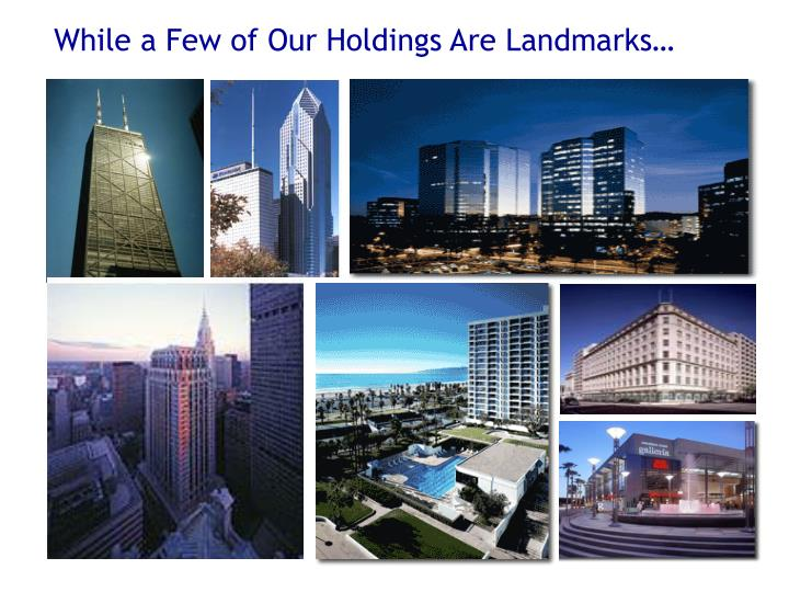 While a Few of Our Holdings Are Landmarks…