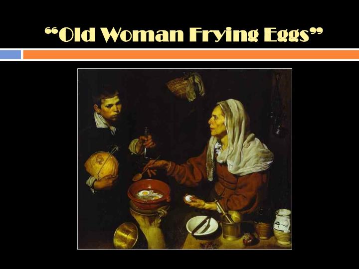 """""""Old Woman Frying Eggs"""""""