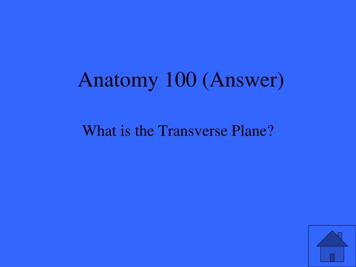 Anatomy 100 answer