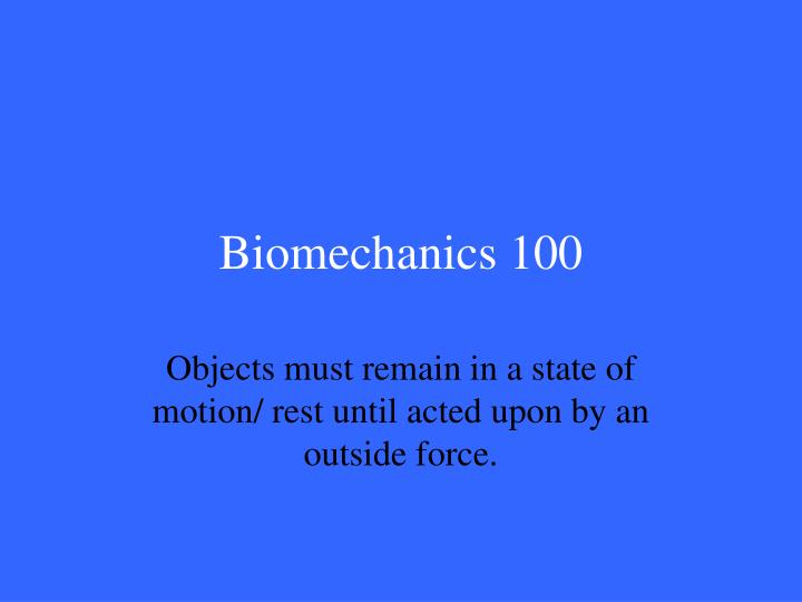 Biomechanics 100