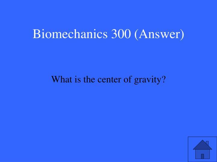 Biomechanics 300 (Answer)